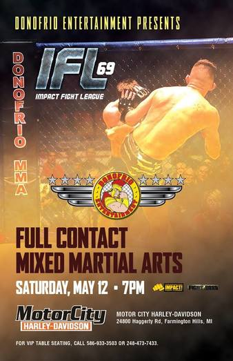 Saturday 05.12.2018 at 07:00 PM ET; Promotion: Impact Fight League; Ownership: Donofrio Entertainment; Venue: Motor City Harley-Davidson ...